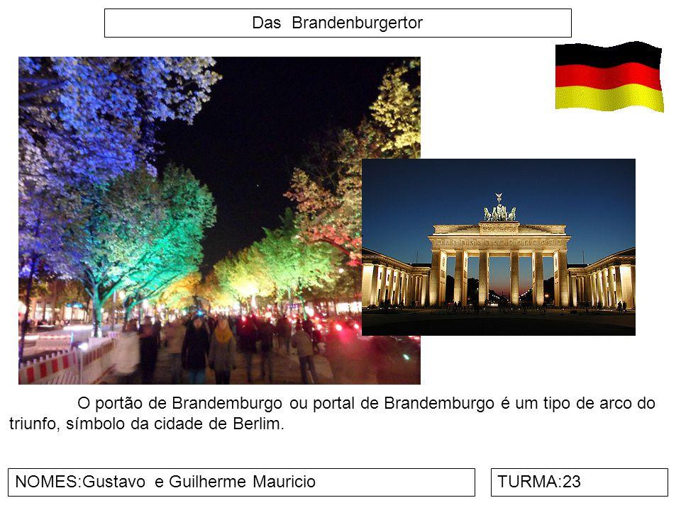 Das Brandenburgertor NOMES:Gustavo e Guilherme MauricioTURMA:23 O portão de Brandemburgo ou portal de Brandemburgo é um tipo de arco do triunfo, símbo