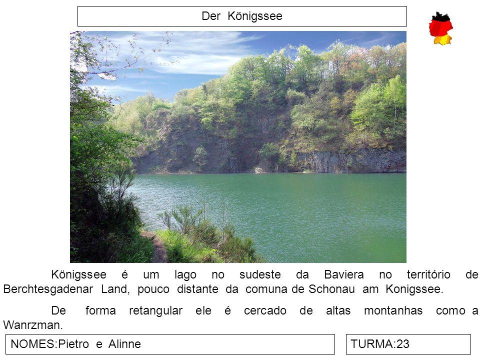 Der Königssee NOMES:Pietro e AlinneTURMA:23 Königssee é um lago no sudeste da Baviera no território de Berchtesgadenar Land, pouco distante da comuna
