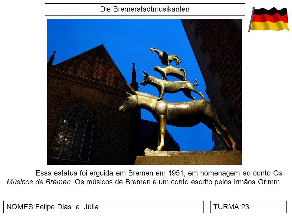 Die Bremerstadtmusikanten NOMES:Felipe Dias e JúliaTURMA:23 Essa estátua foi erguida em Bremen em 1951, em homenagem ao conto Os Músicos de Bremen. Os