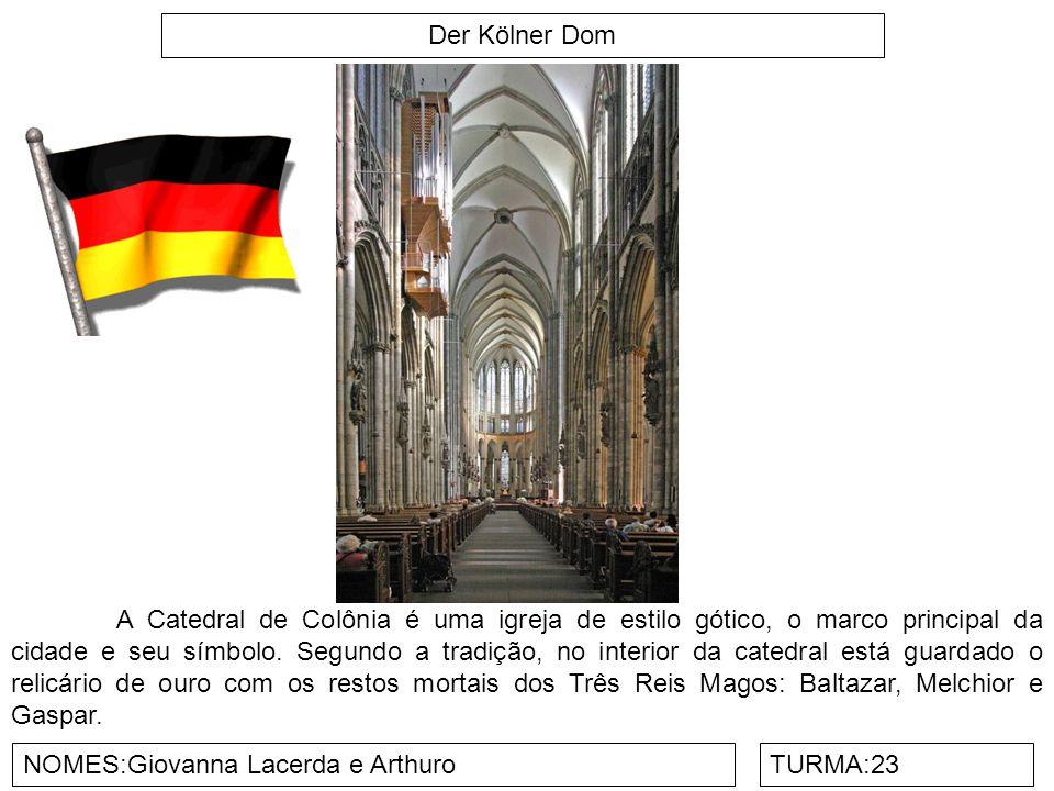 Der Kölner Dom NOMES:Giovanna Lacerda e ArthuroTURMA:23 A Catedral de Colônia é uma igreja de estilo gótico, o marco principal da cidade e seu símbolo