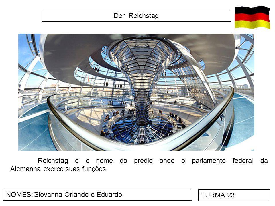 Der Reichstag NOMES:Giovanna Orlando e Eduardo TURMA:23 Reichstag é o nome do prédio onde o parlamento federal da Alemanha exerce suas funções.
