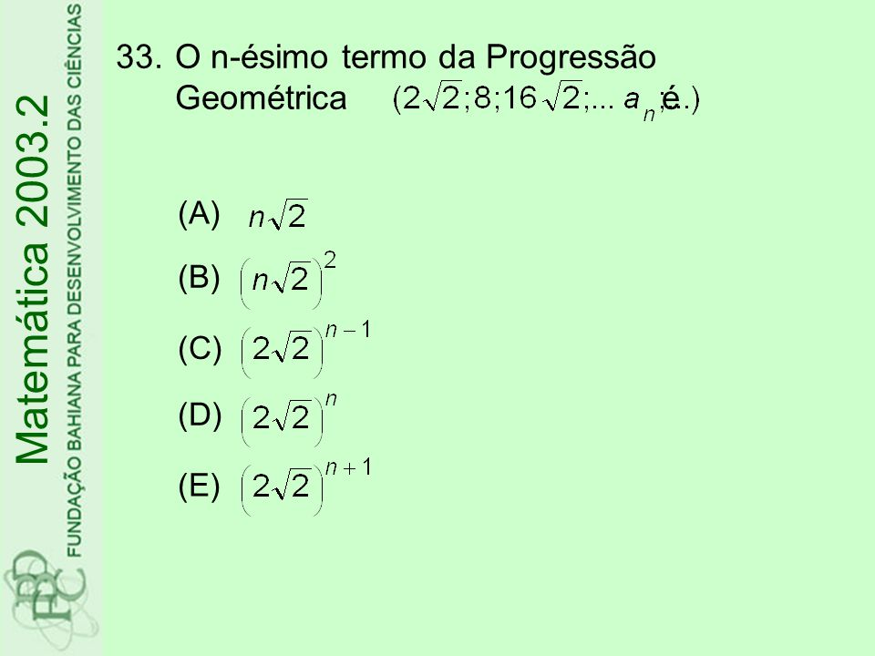 34.Considere as seguintes afirmações: (I) (II) Se log 2 x<log 2 3, então x<3.