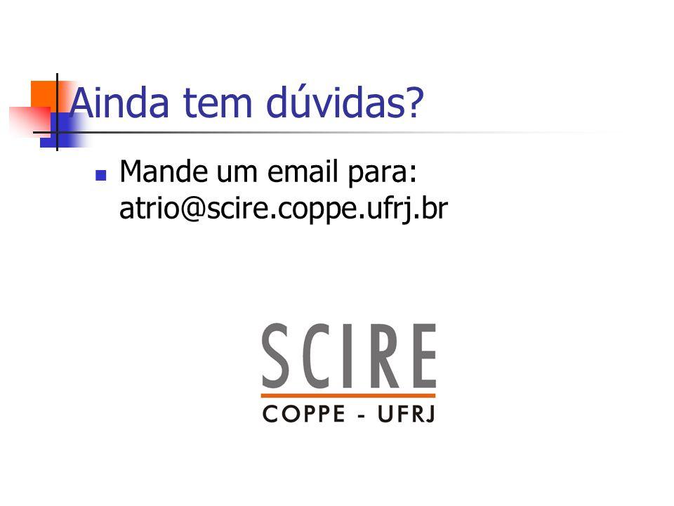 Ainda tem dúvidas Mande um email para: atrio@scire.coppe.ufrj.br