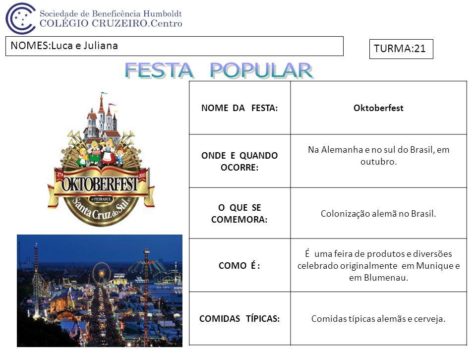NOME DA FESTA:Oktoberfest ONDE E QUANDO OCORRE: Na Alemanha e no sul do Brasil, em outubro. O QUE SE COMEMORA: Colonização alemã no Brasil. COMO É : É