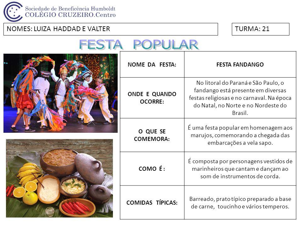 NOME DA FESTA:FESTA FANDANGO ONDE E QUANDO OCORRE: No litoral do Paraná e São Paulo, o fandango está presente em diversas festas religiosas e no carna