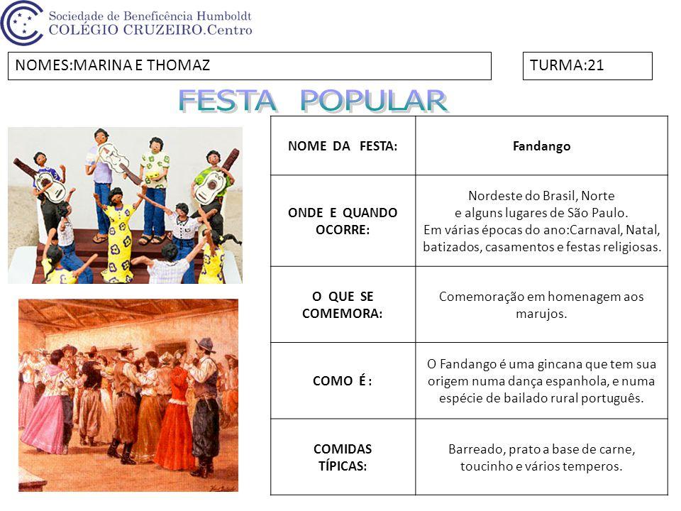 NOME DA FESTA:Fandango ONDE E QUANDO OCORRE: Nordeste do Brasil, Norte e alguns lugares de São Paulo. Em várias épocas do ano:Carnaval, Natal, batizad