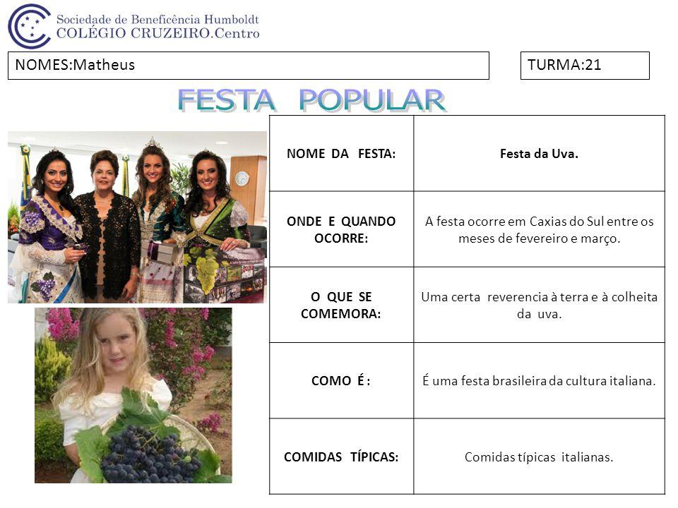 NOME DA FESTA:Festa da Uva. ONDE E QUANDO OCORRE: A festa ocorre em Caxias do Sul entre os meses de fevereiro e março. O QUE SE COMEMORA: Uma certa re