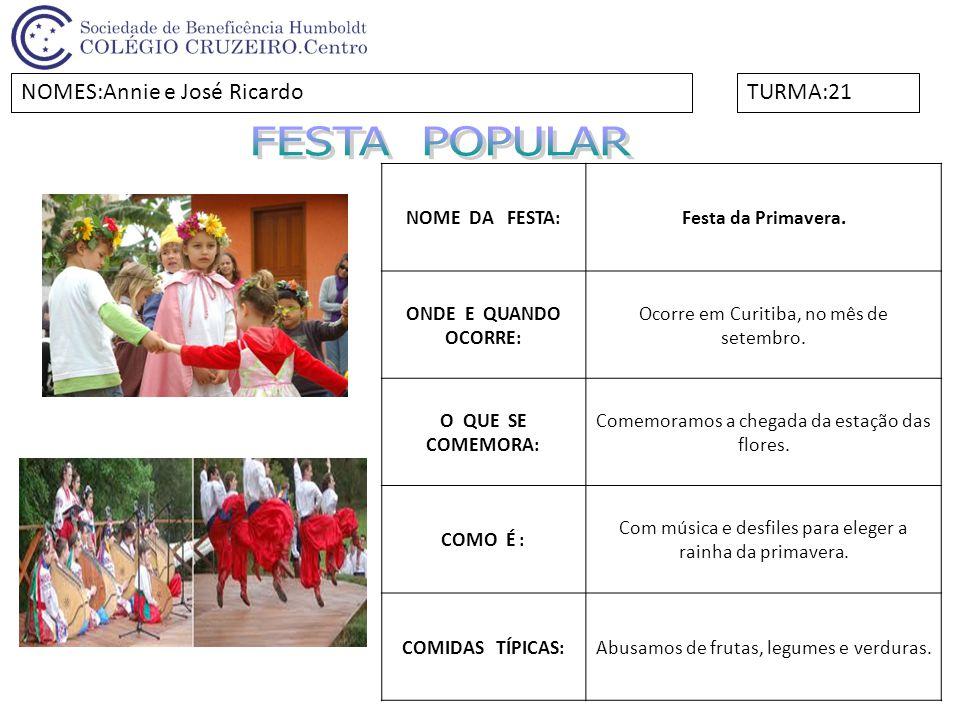 NOME DA FESTA:Festa da Primavera. ONDE E QUANDO OCORRE: Ocorre em Curitiba, no mês de setembro. O QUE SE COMEMORA: Comemoramos a chegada da estação da