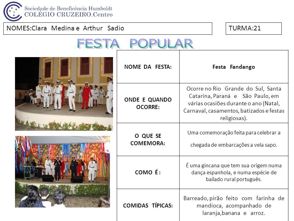 NOME DA FESTA:Festa Fandango ONDE E QUANDO OCORRE: Ocorre no Rio Grande do Sul, Santa Catarina, Paraná e São Paulo, em várias ocasiões durante o ano (