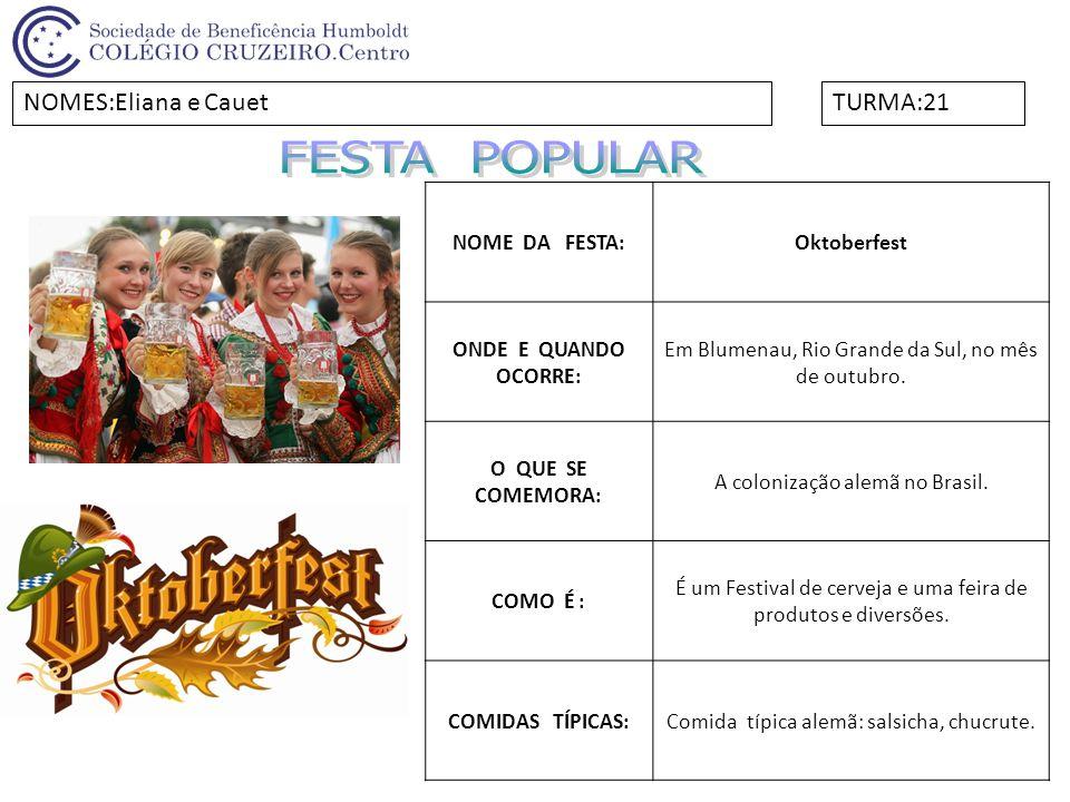 NOME DA FESTA:Oktoberfest ONDE E QUANDO OCORRE: Em Blumenau, Rio Grande da Sul, no mês de outubro. O QUE SE COMEMORA: A colonização alemã no Brasil. C