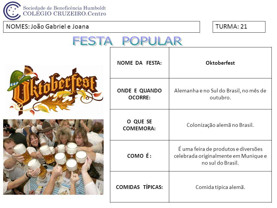 NOME DA FESTA:Oktoberfest ONDE E QUANDO OCORRE: Alemanha e no Sul do Brasil, no mês de outubro. O QUE SE COMEMORA: Colonização alemã no Brasil. COMO É