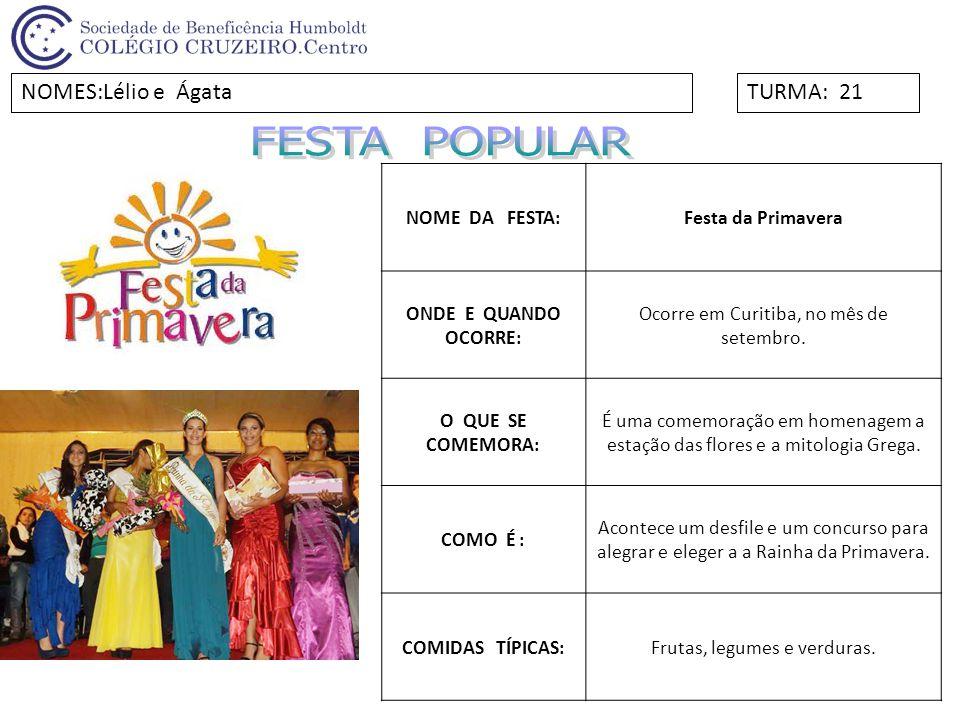 NOME DA FESTA:Festa da Primavera ONDE E QUANDO OCORRE: Ocorre em Curitiba, no mês de setembro. O QUE SE COMEMORA: É uma comemoração em homenagem a est