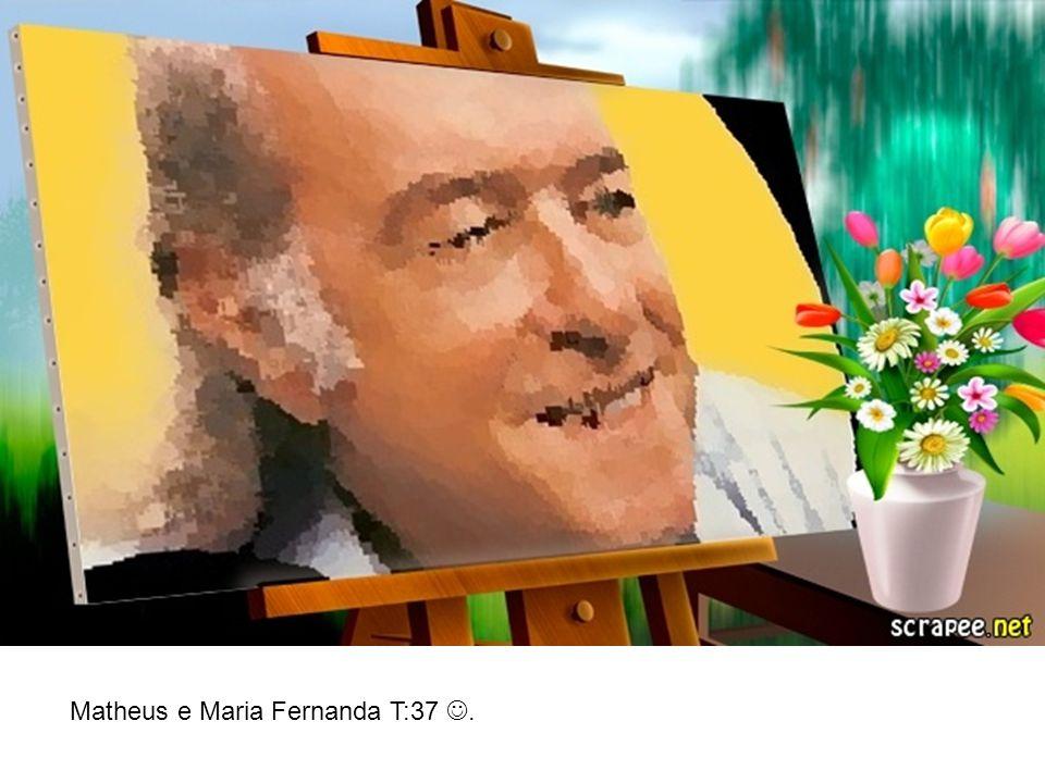 Matheus e Maria Fernanda T:37.