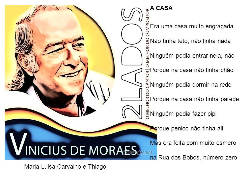 Maria Luisa Carvalho e Thiago A CASA Era uma casa muito engraçada Não tinha teto, não tinha nada Ninguém podia entrar nela, não Porque na casa não tin