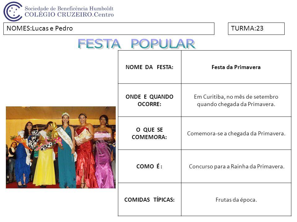 NOME DA FESTA:Festa da Primavera ONDE E QUANDO OCORRE: Em Curitiba, no mês de setembro quando chegada da Primavera. O QUE SE COMEMORA: Comemora-se a c