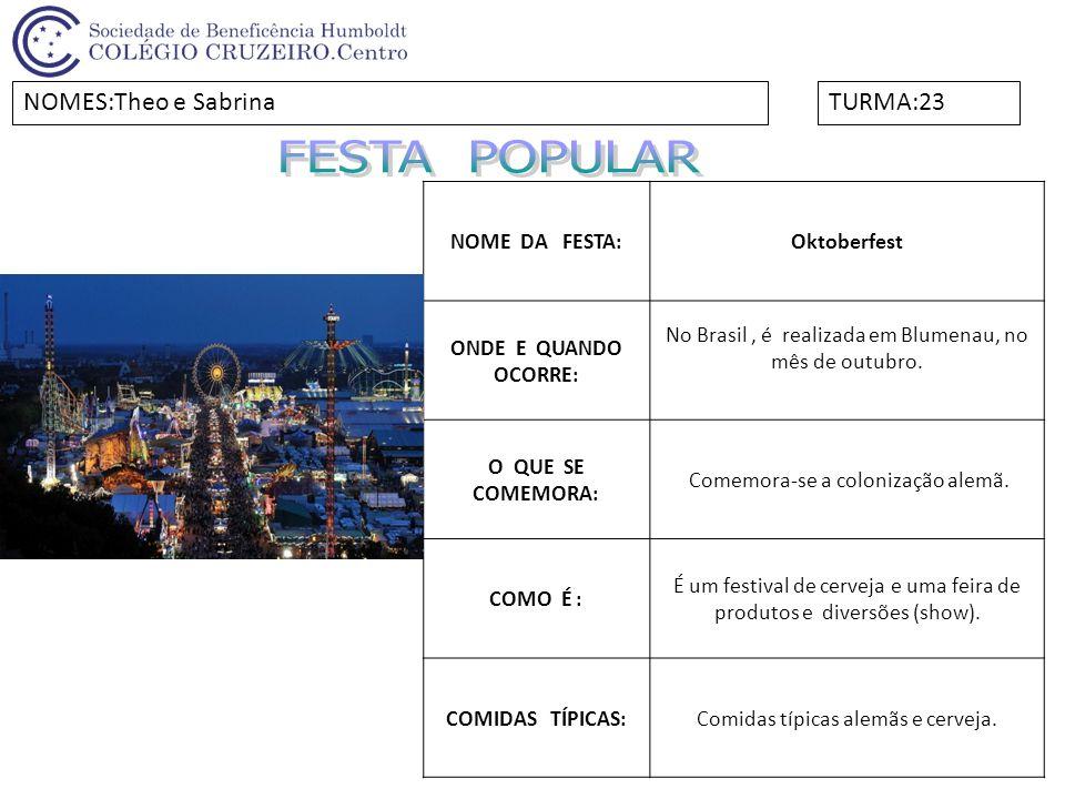 NOME DA FESTA:Oktoberfest ONDE E QUANDO OCORRE: No Brasil, é realizada em Blumenau, no mês de outubro. O QUE SE COMEMORA: Comemora-se a colonização al