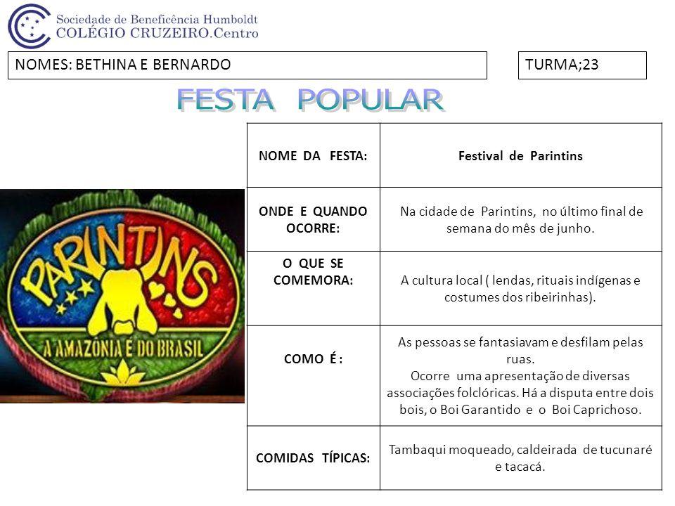 NOME DA FESTA:Festival de Parintins ONDE E QUANDO OCORRE: Na cidade de Parintins, no último final de semana do mês de junho. O QUE SE COMEMORA:A cultu