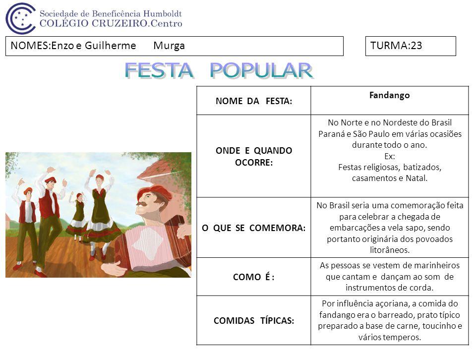 NOME DA FESTA: Fandango ONDE E QUANDO OCORRE: No Norte e no Nordeste do Brasil Paraná e São Paulo em várias ocasiões durante todo o ano. Ex: Festas re