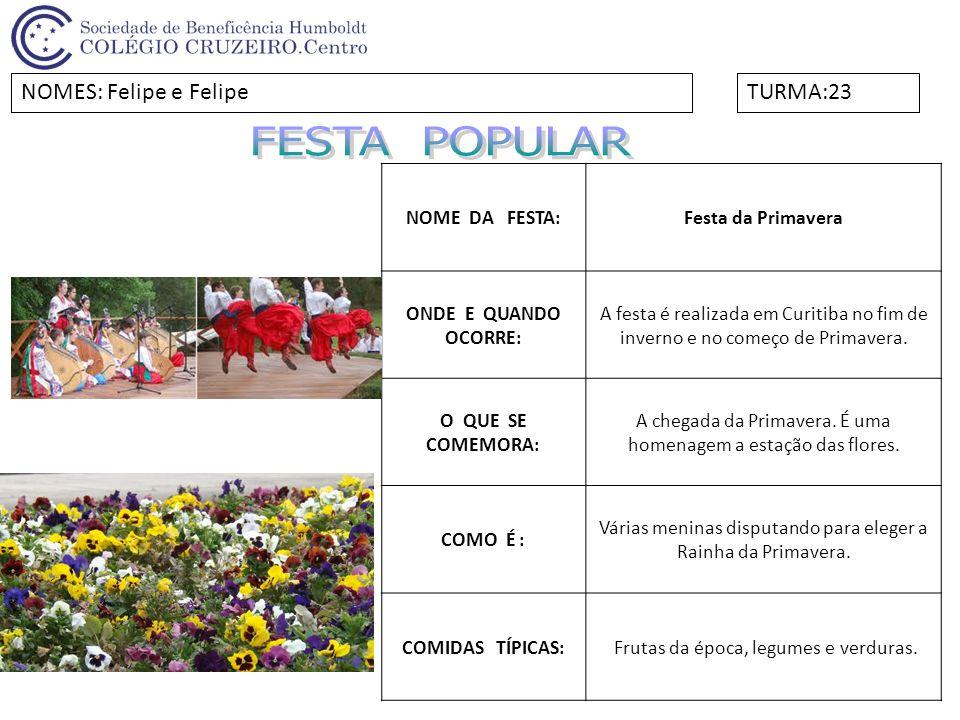NOME DA FESTA:Festa da Primavera ONDE E QUANDO OCORRE: A festa é realizada em Curitiba no fim de inverno e no começo de Primavera. O QUE SE COMEMORA: