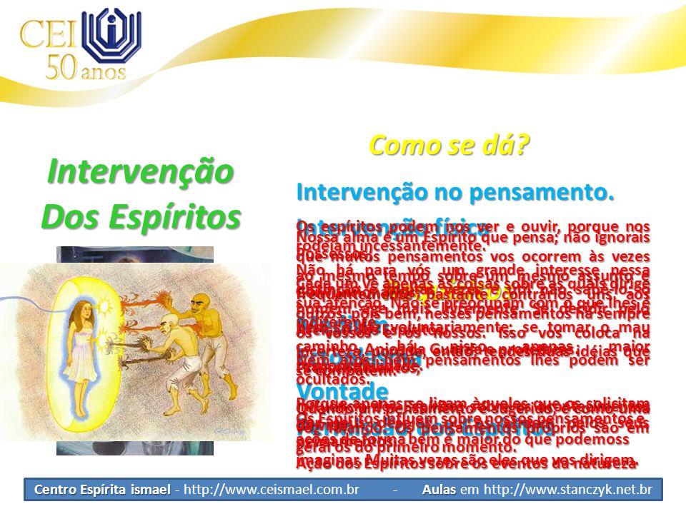 Centro Espírita ismael Aulas Centro Espírita ismael - http://www.ceismael.com.br - Aulas em http://www.stanczyk.net.br Intervenção Dos Espíritos Como