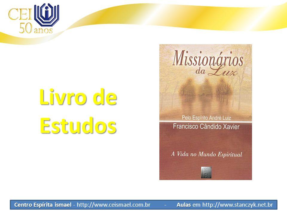 Centro Espírita ismael Aulas Centro Espírita ismael - http://www.ceismael.com.br - Aulas em http://www.stanczyk.net.br Livro de Estudos