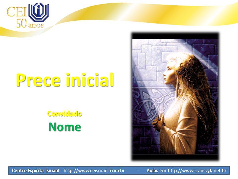 Centro Espírita ismael Aulas Centro Espírita ismael - http://www.ceismael.com.br - Aulas em http://www.stanczyk.net.br Preparando o ambiente ConvidadaNome