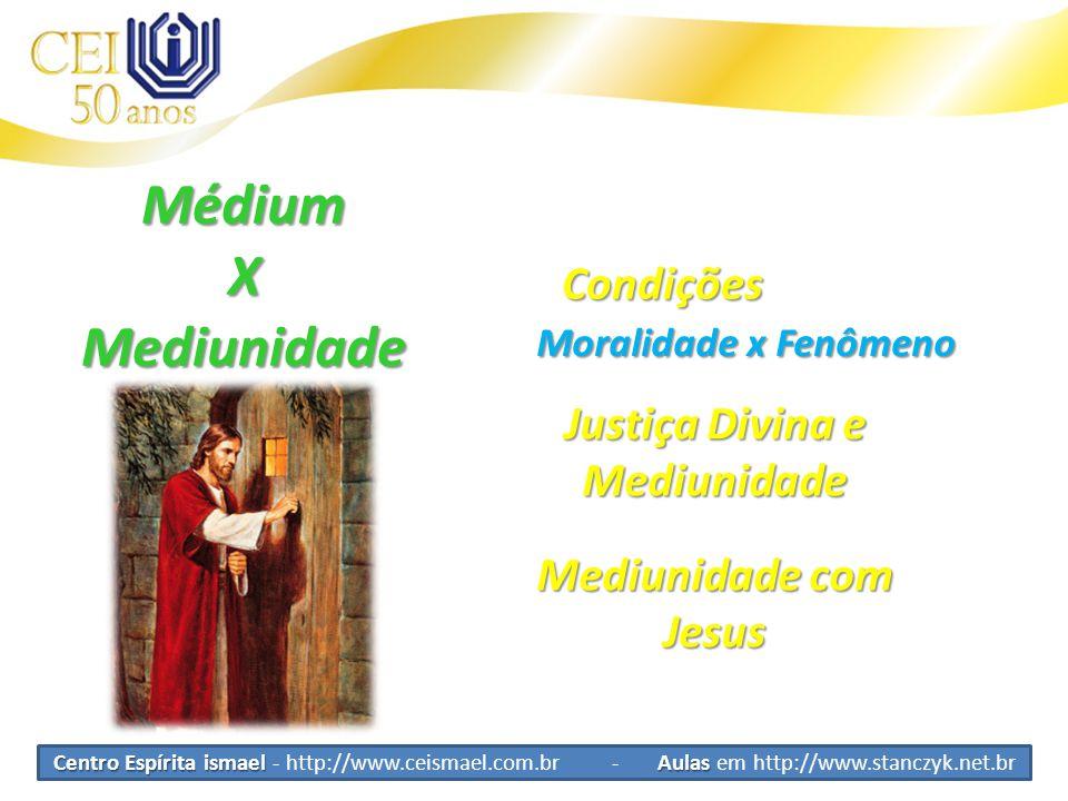 MédiumXMediunidade Condições Moralidade x Fenômeno Justiça Divina e Mediunidade Mediunidade com Jesus