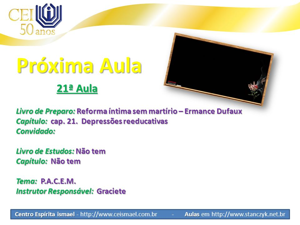 Centro Espírita ismael Aulas Centro Espírita ismael - http://www.ceismael.com.br - Aulas em http://www.stanczyk.net.br Próxima Aula 21ª Aula 21ª Aula