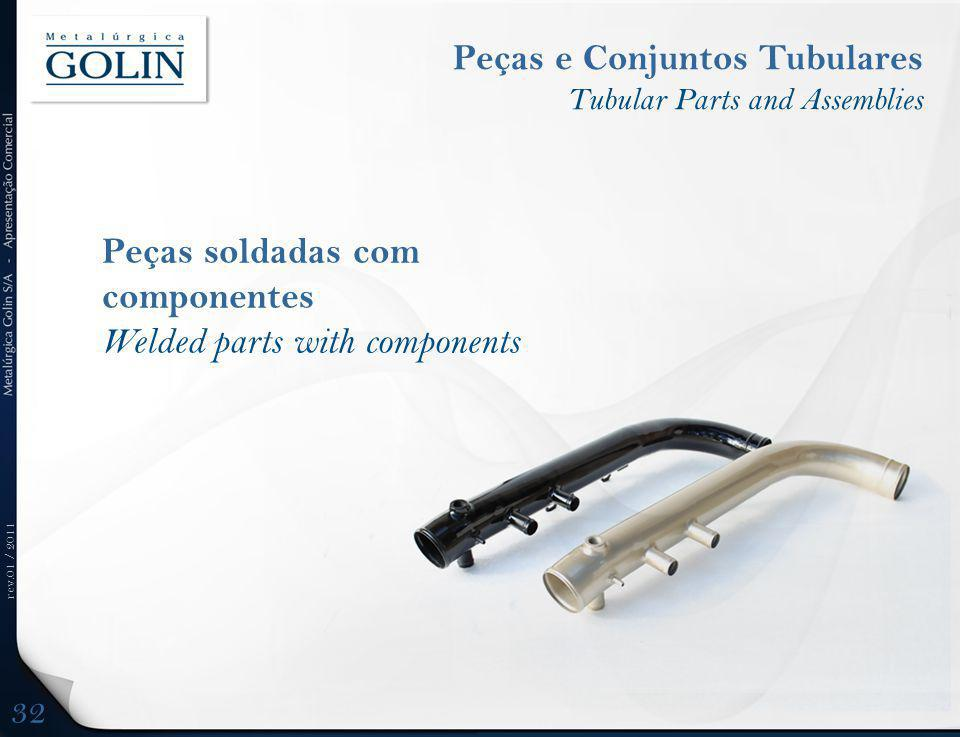 rev.01 / 2011 Peças soldadas com componentes Welded parts with components Peças e Conjuntos Tubulares Tubular Parts and Assemblies 32