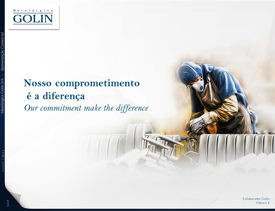 rev.01 / 2011 1 Nosso comprometimento é a diferença Our commitment make the difference