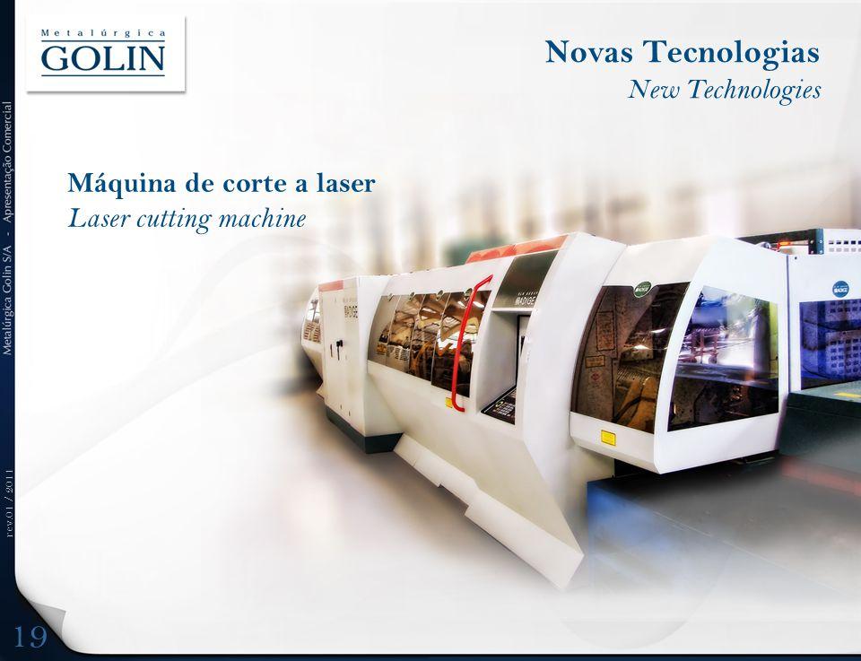 rev.01 / 2011 Máquina de corte a laser Laser cutting machine Novas Tecnologias New Technologies 19
