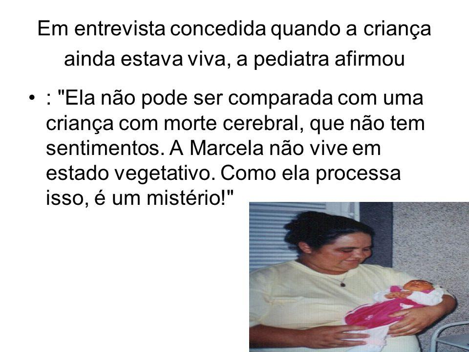 Em entrevista concedida quando a criança ainda estava viva, a pediatra afirmou :
