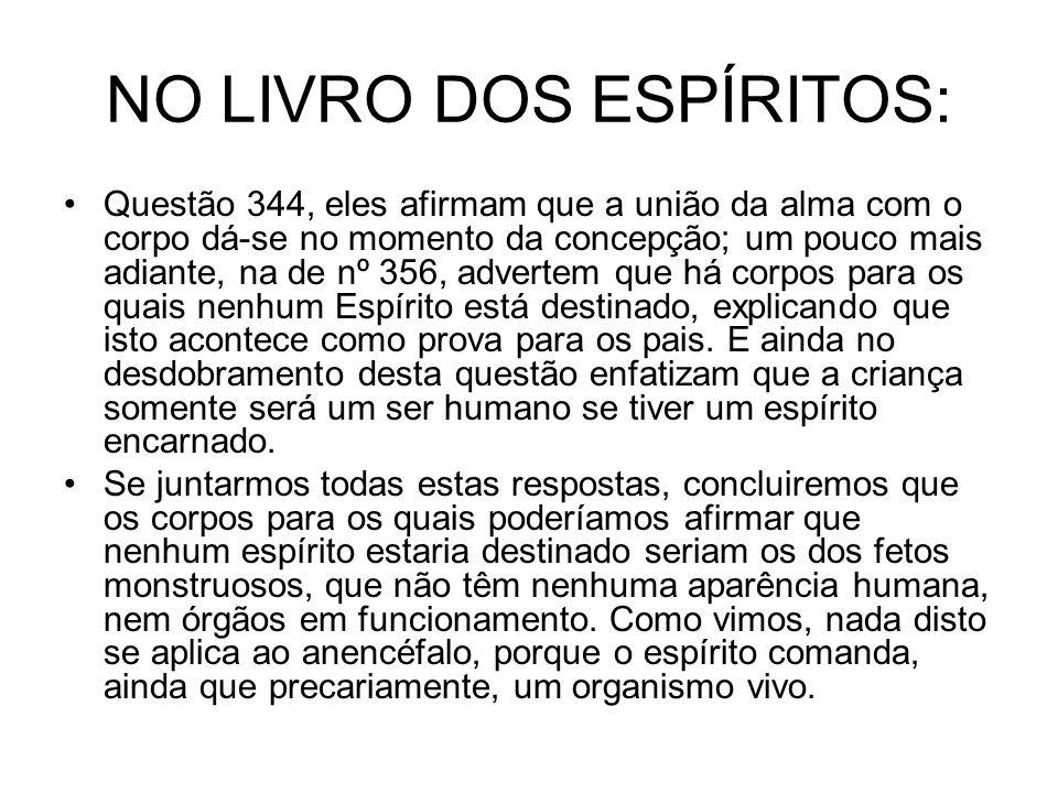 NO LIVRO DOS ESPÍRITOS: Questão 344, eles afirmam que a união da alma com o corpo dá-se no momento da concepção; um pouco mais adiante, na de nº 356,