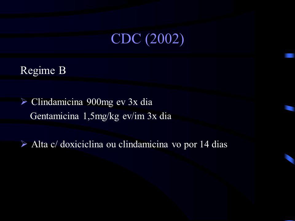 CDC (2002) Regime B Clindamicina 900mg ev 3x dia Gentamicina 1,5mg/kg ev/im 3x dia Alta c/ doxiciclina ou clindamicina vo por 14 dias