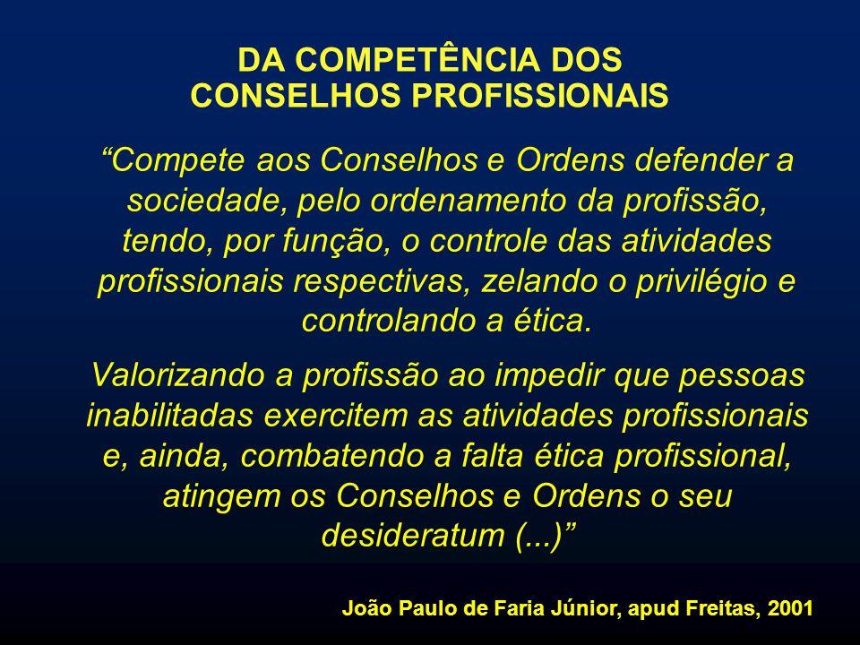 Compete aos Conselhos e Ordens defender a sociedade, pelo ordenamento da profissão, tendo, por função, o controle das atividades profissionais respect
