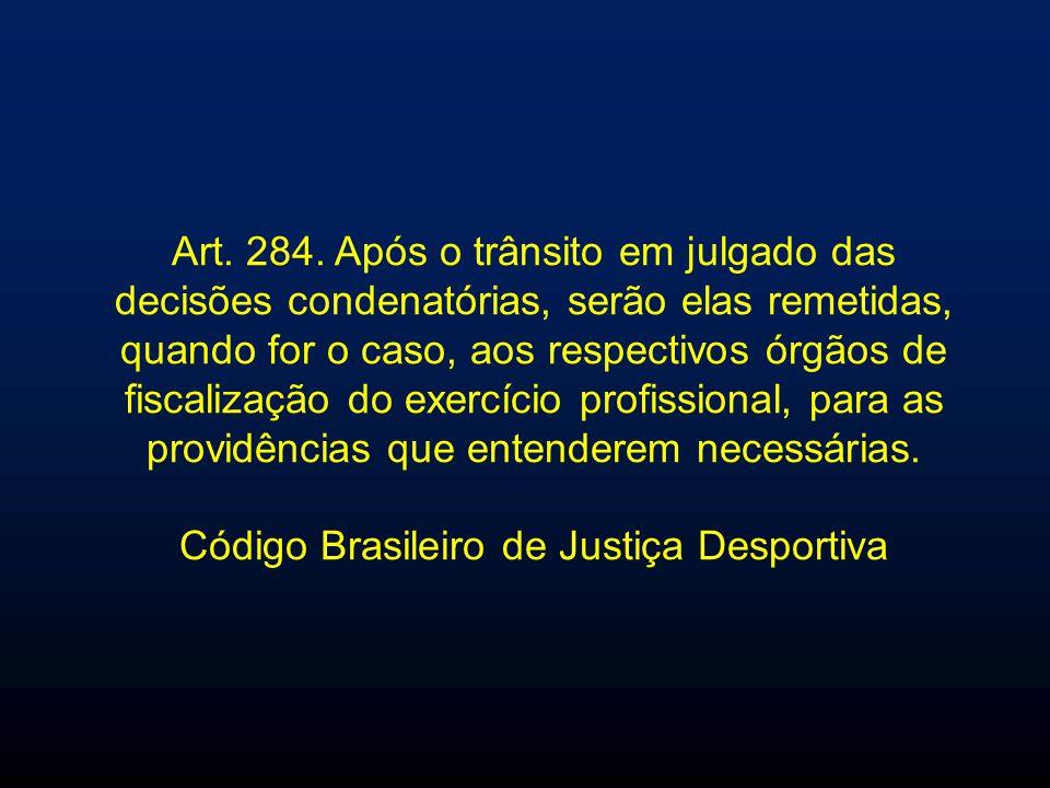 Art. 284. Após o trânsito em julgado das decisões condenatórias, serão elas remetidas, quando for o caso, aos respectivos órgãos de fiscalização do ex
