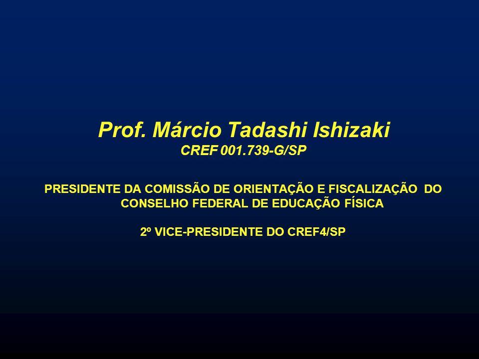Prof. Márcio Tadashi Ishizaki CREF 001.739-G/SP PRESIDENTE DA COMISSÃO DE ORIENTAÇÃO E FISCALIZAÇÃO DO CONSELHO FEDERAL DE EDUCAÇÃO FÍSICA 2º VICE-PRE