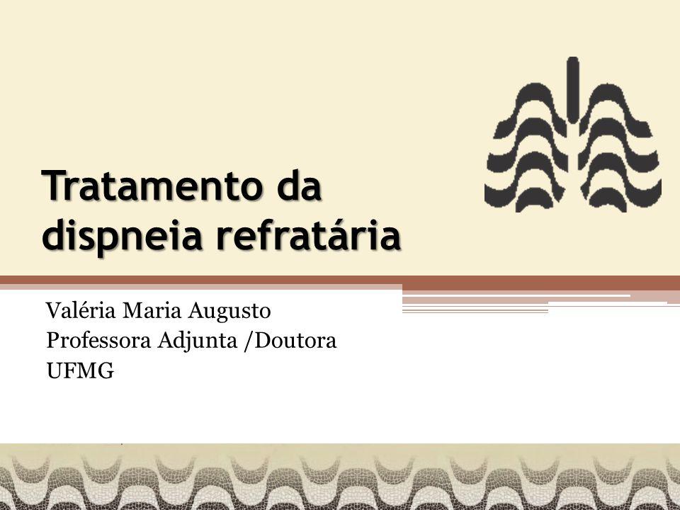 Tratamento da dispneia refratária Valéria Maria Augusto Professora Adjunta /Doutora UFMG
