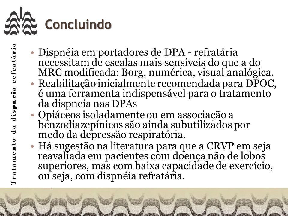 Tratamento da dispneia refratária Concluindo Dispnéia em portadores de DPA - refratária necessitam de escalas mais sensíveis do que a do MRC modificada: Borg, numérica, visual analógica.