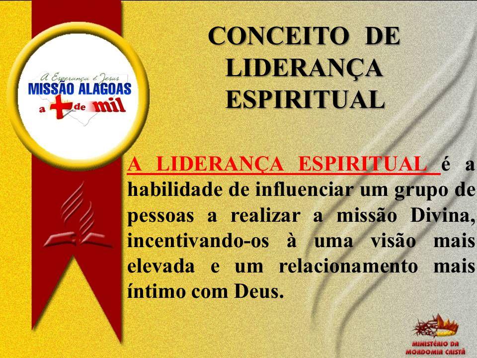 CONCEITO DE LIDERANÇA ESPIRITUAL A LIDERANÇA ESPIRITUAL é a habilidade de influenciar um grupo de pessoas a realizar a missão Divina, incentivando-os