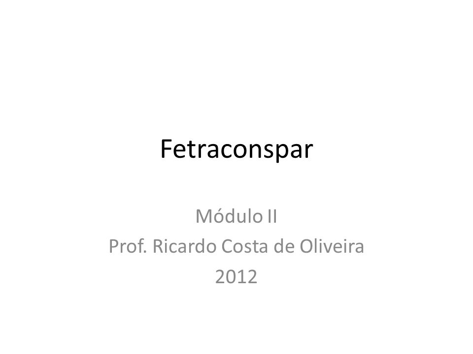 Fetraconspar Módulo II Prof. Ricardo Costa de Oliveira 2012