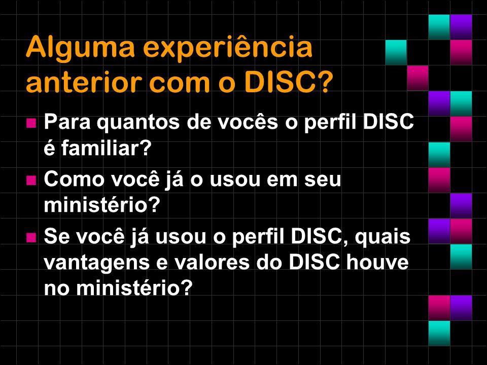 Alguma experiência anterior com o DISC? Para quantos de vocês o perfil DISC é familiar? Como você já o usou em seu ministério? Se você já usou o perfi