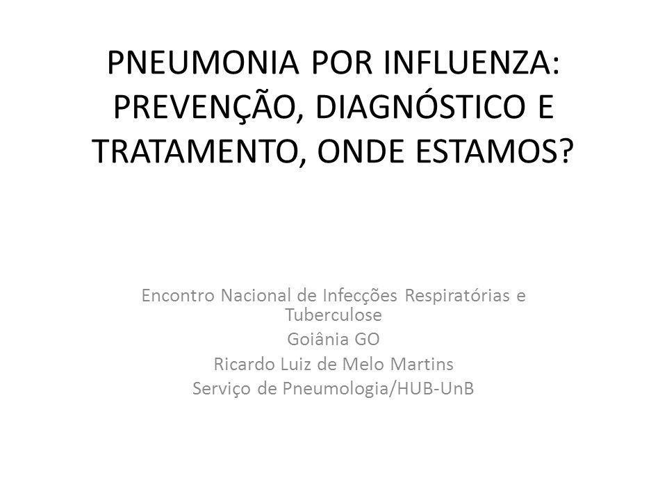 PNEUMONIA POR INFLUENZA: PREVENÇÃO, DIAGNÓSTICO E TRATAMENTO, ONDE ESTAMOS? Encontro Nacional de Infecções Respiratórias e Tuberculose Goiânia GO Rica