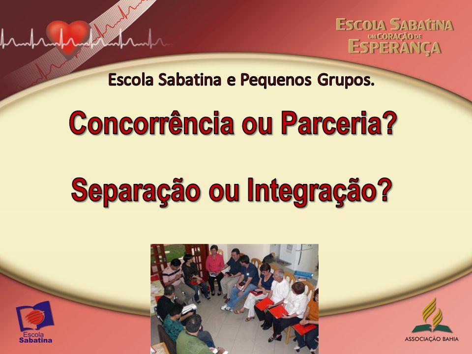 PROCESSO DE INTEGRAÇÃO Escola Sabatina e os Pequenos Grupos O Que Fazer.