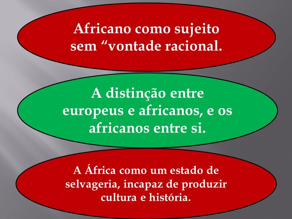A África como um estado de selvageria, incapaz de produzir cultura e história. A distinção entre europeus e africanos, e os africanos entre si. Africa