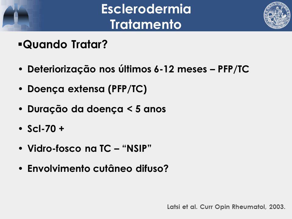 Quando Tratar? Deteriorização nos últimos 6-12 meses – PFP/TC Doença extensa (PFP/TC) Duração da doença < 5 anos Scl-70 + Vidro-fosco na TC – NSIP Env
