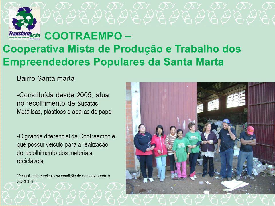 COOTRAEMPO – Cooperativa Mista de Produção e Trabalho dos Empreendedores Populares da Santa Marta Bairro Santa marta -Constituída desde 2005, atua no
