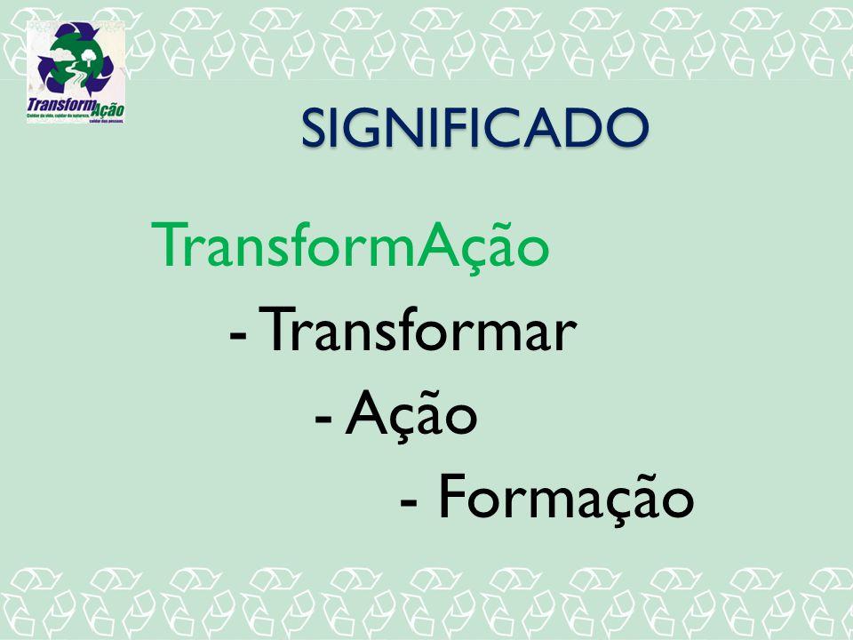 SIGNIFICADO TransformAção - Transformar - Ação - Formação