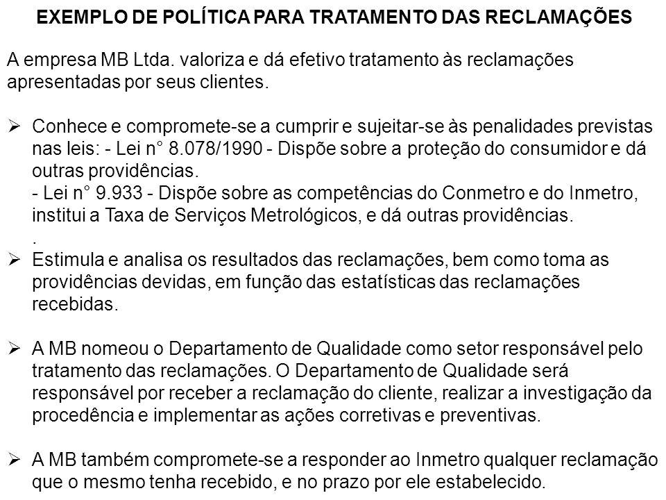 EXEMPLO DE POLÍTICA PARA TRATAMENTO DAS RECLAMAÇÕES A empresa MB Ltda. valoriza e dá efetivo tratamento às reclamações apresentadas por seus clientes.
