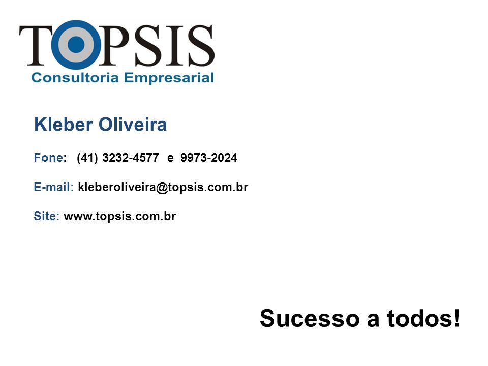 Kleber Oliveira Fone: (41) 3232-4577 e 9973-2024 E-mail: kleberoliveira@topsis.com.br Site: www.topsis.com.br Sucesso a todos!